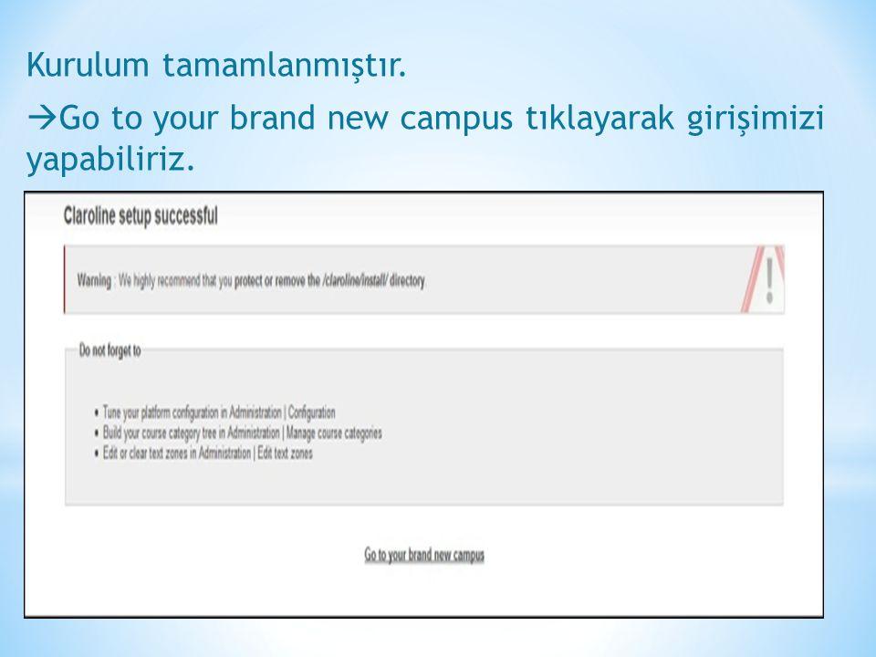 Kurulum tamamlanmıştır.  Go to your brand new campus tıklayarak girişimizi yapabiliriz.