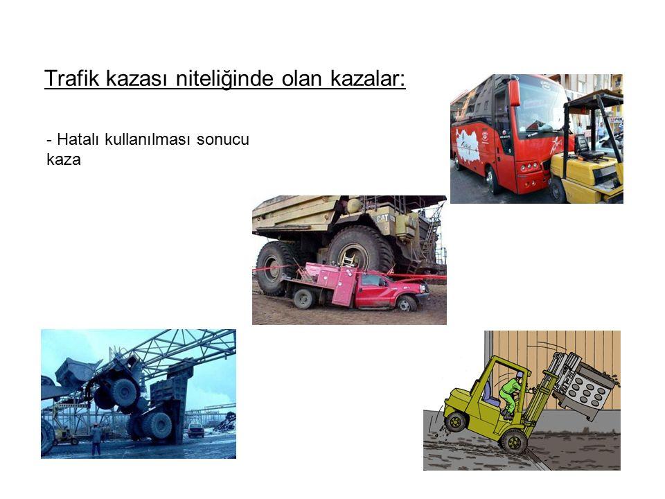 - Hatalı kullanılması sonucu kaza Trafik kazası niteliğinde olan kazalar: