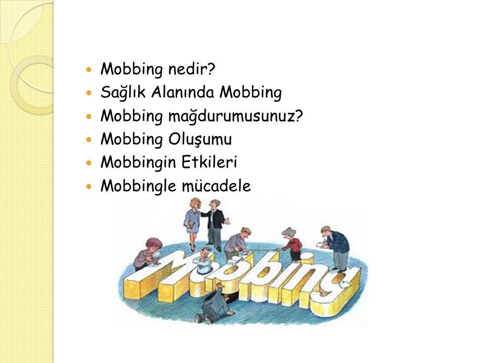 Mobbing nedir? Sağlık Alanında Mobbing Mobbing mağdurumusunuz? Mobbing Oluşumu Mobbingin Etkileri Mobbingle mücadele