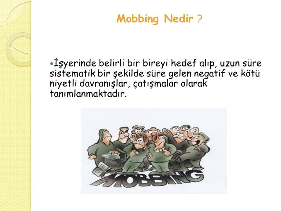 Mobbing Nedir ? İşyerinde belirli bir bireyi hedef alıp, uzun süre sistematik bir şekilde süre gelen negatif ve kötü niyetli davranışlar, çatışmalar o