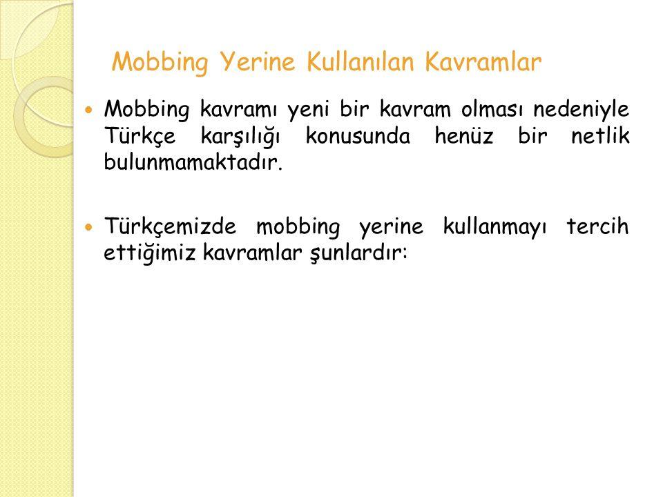 Mobbing Yerine Kullanılan Kavramlar Mobbing kavramı yeni bir kavram olması nedeniyle Türkçe karşılığı konusunda henüz bir netlik bulunmamaktadır.