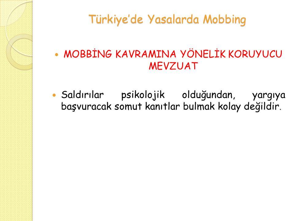 Türkiye'de Yasalarda Mobbing MOBBİNG KAVRAMINA YÖNELİK KORUYUCU MEVZUAT Saldırılar psikolojik olduğundan, yargıya başvuracak somut kanıtlar bulmak kolay değildir.