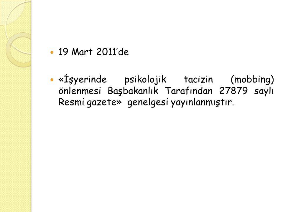 19 Mart 2011'de «İşyerinde psikolojik tacizin (mobbing) önlenmesi Başbakanlık Tarafından 27879 saylı Resmi gazete» genelgesi yayınlanmıştır.