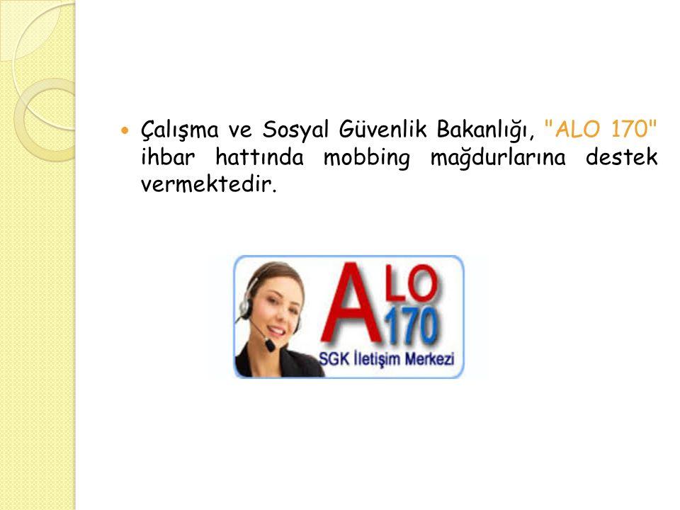 Çalışma ve Sosyal Güvenlik Bakanlığı, ALO 170 ihbar hattında mobbing mağdurlarına destek vermektedir.