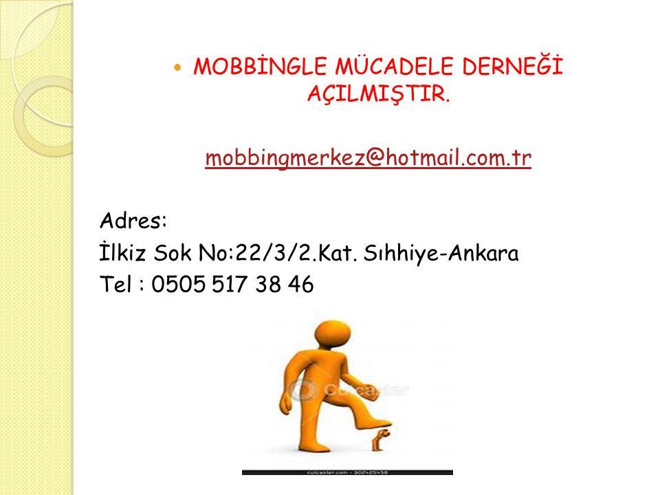 MOBBİNGLE MÜCADELE DERNEĞİ AÇILMIŞTIR. mobbingmerkez@hotmail.com.tr Adres: İlkiz Sok No:22/3/2.Kat. Sıhhiye-Ankara Tel : 0505 517 38 46