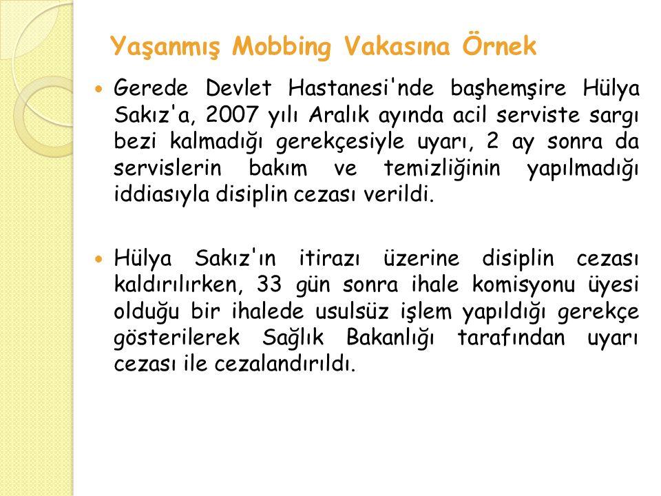 Yaşanmış Mobbing Vakasına Örnek Gerede Devlet Hastanesi'nde başhemşire Hülya Sakız'a, 2007 yılı Aralık ayında acil serviste sargı bezi kalmadığı gerek