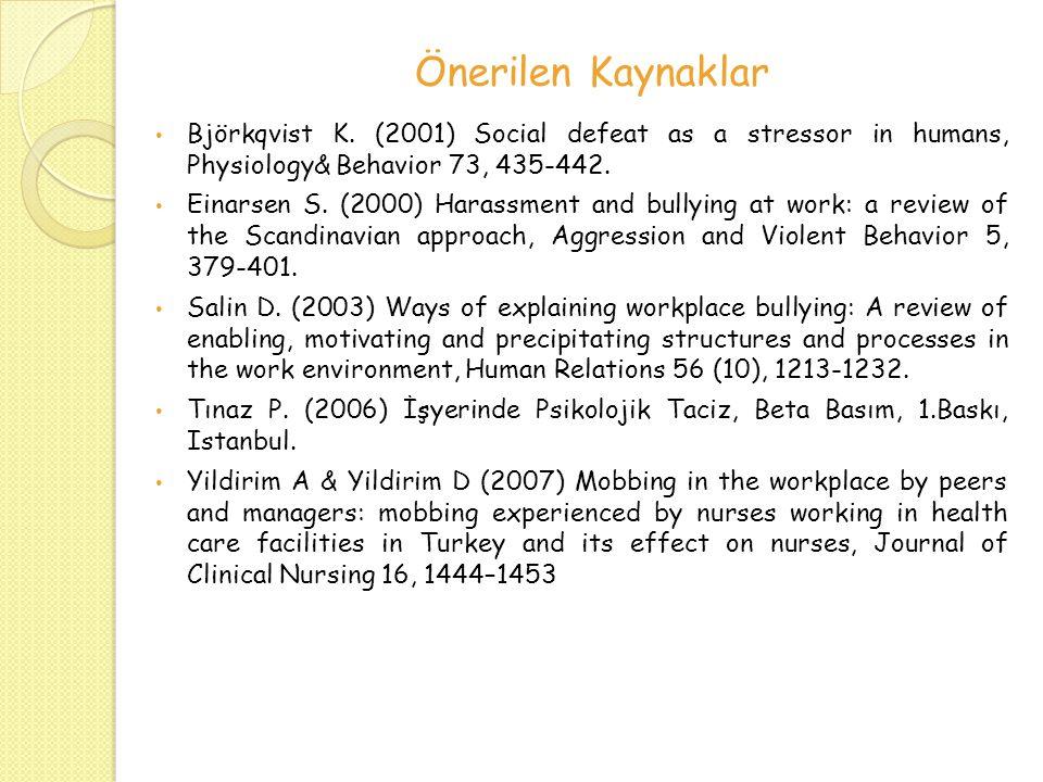Önerilen Kaynaklar Björkqvist K. (2001) Social defeat as a stressor in humans, Physiology& Behavior 73, 435-442. Einarsen S. (2000) Harassment and bul
