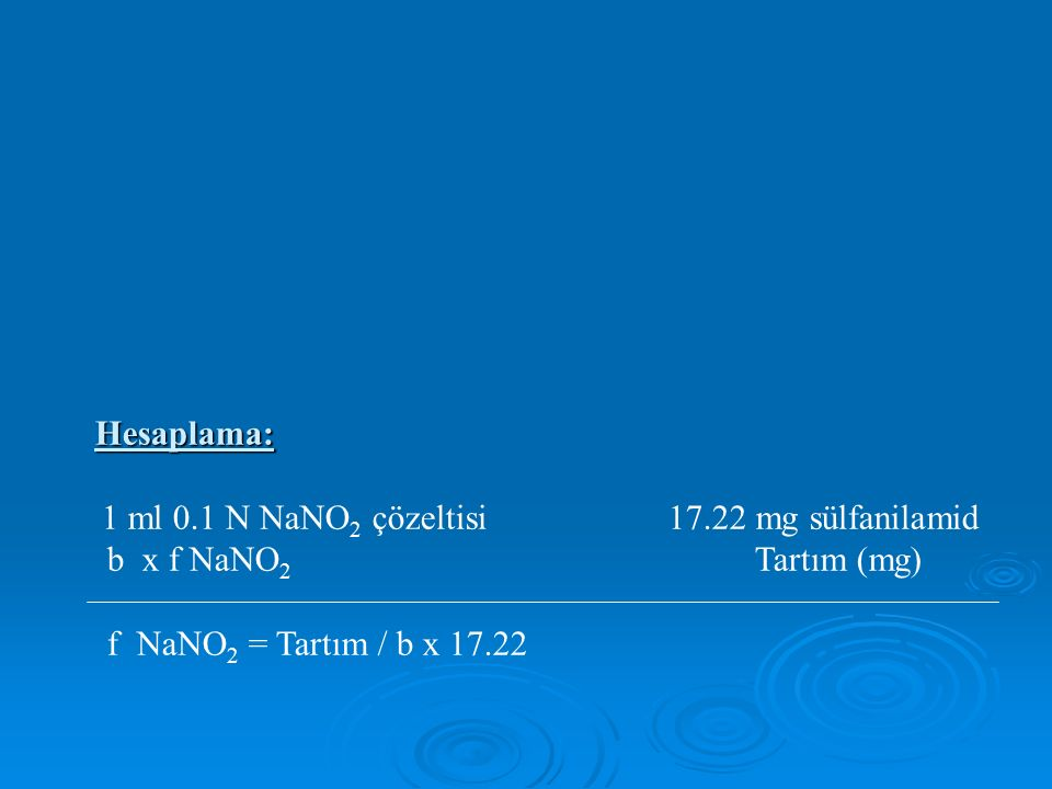 Hesaplama: 1 ml 0.1 N NaNO 2 çözeltisi 17.22 mg sülfanilamid b x f NaNO 2 Tartım (mg) f NaNO 2 = Tartım / b x 17.22
