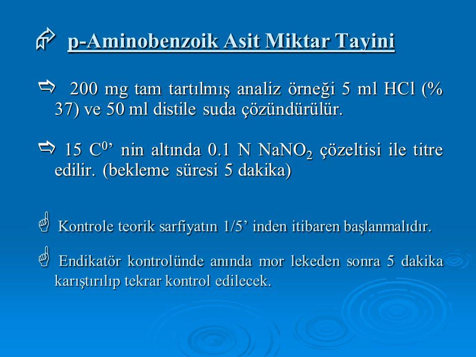  p-Aminobenzoik Asit Miktar Tayini  200 mg tam tartılmış analiz örneği 5 ml HCl (% 37) ve 50 ml distile suda çözündürülür.