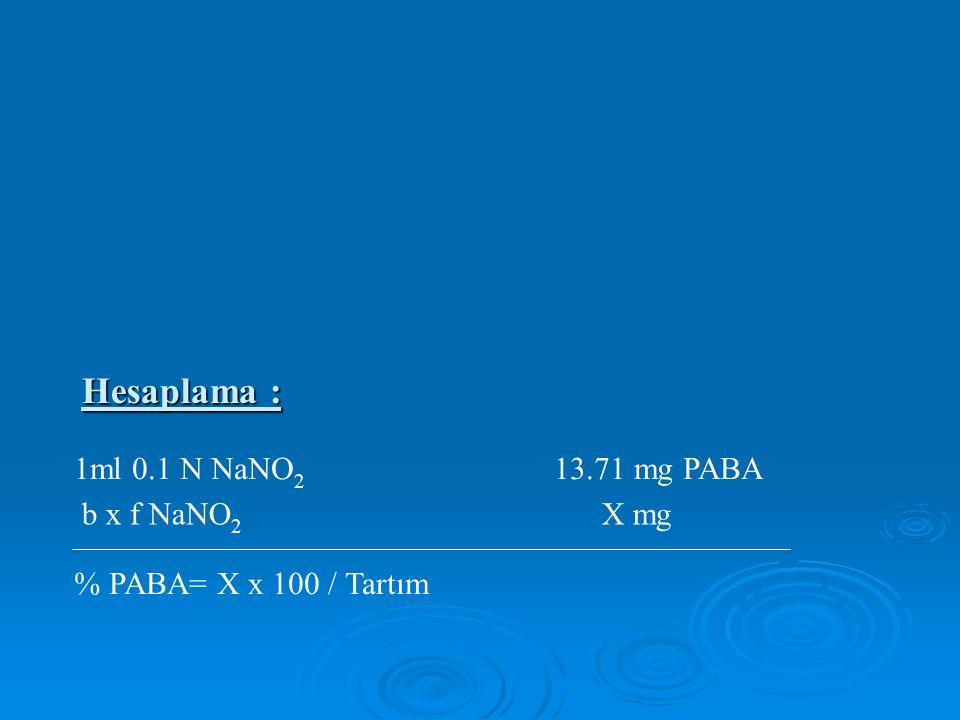 1ml 0.1 N NaNO 2 13.71 mg PABA % PABA= X x 100 / Tartım b x f NaNO 2 X mg Hesaplama :