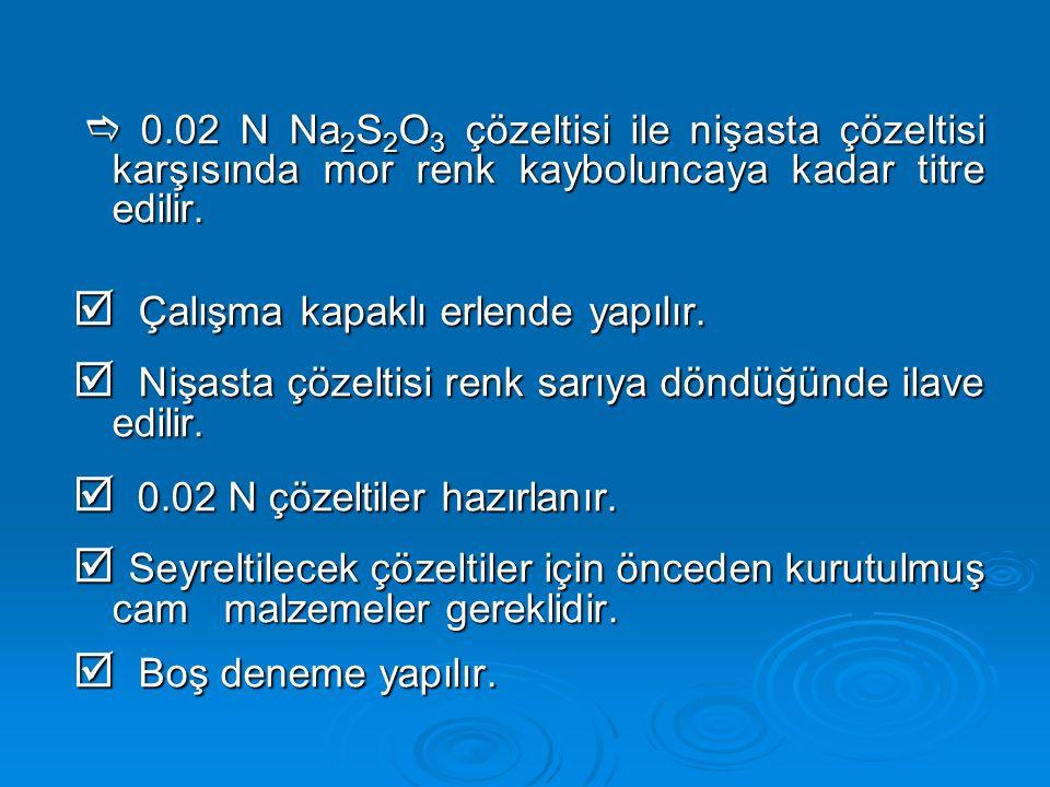  0.02 N Na 2 S 2 O 3 çözeltisi ile nişasta çözeltisi karşısında mor renk kayboluncaya kadar titre edilir.