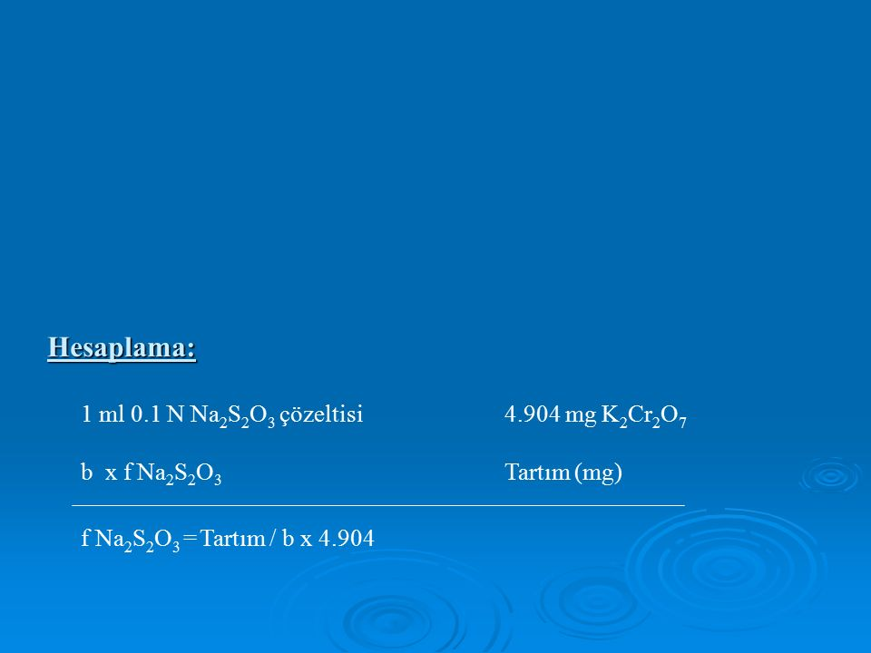 Hesaplama: 1 ml 0.1 N Na 2 S 2 O 3 çözeltisi 4.904 mg K 2 Cr 2 O 7 b x f Na 2 S 2 O 3 Tartım (mg) f Na 2 S 2 O 3 = Tartım / b x 4.904