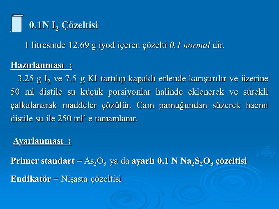 0.1N I 2 Çözeltisi 0.1N I 2 Çözeltisi 1 litresinde 12.69 g iyod içeren çözelti 0.1 normal dir.