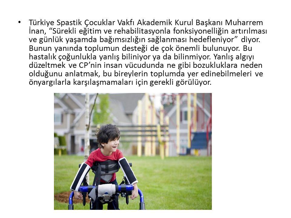 Türkiye Spastik Çocuklar Vakfı Akademik Kurul Başkanı Muharrem İnan, Sürekli eğitim ve rehabilitasyonla fonksiyonelliğin artırılması ve günlük yaşamda bağımsızlığın sağlanması hedefleniyor diyor.