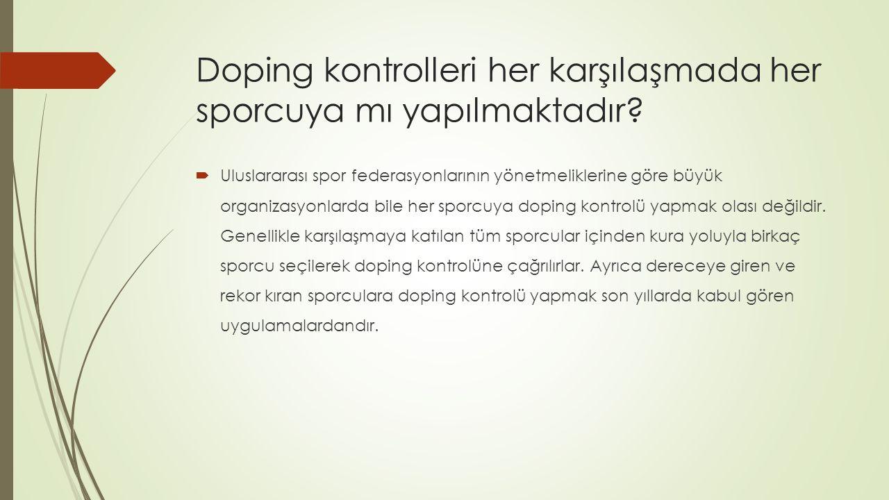 Doping kontrolleri her karşılaşmada her sporcuya mı yapılmaktadır.