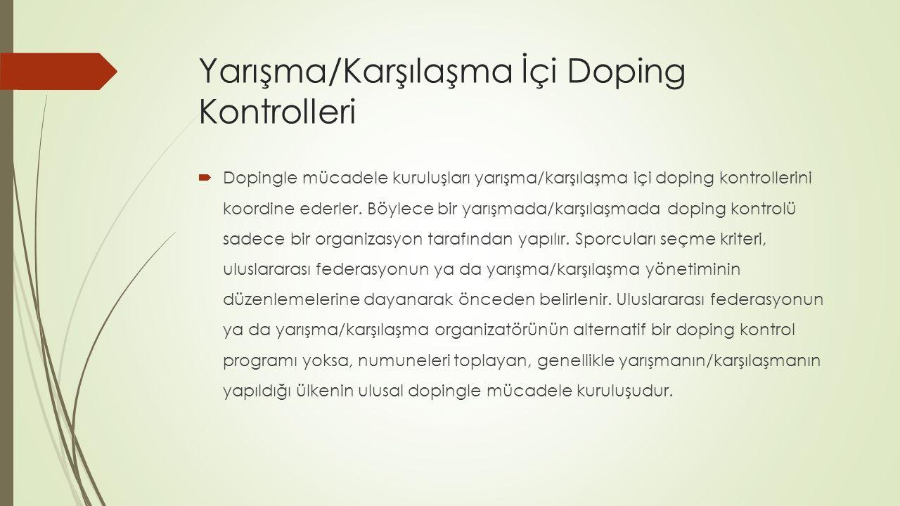 Yarışma/Karşılaşma İçi Doping Kontrolleri  Dopingle mücadele kuruluşları yarışma/karşılaşma içi doping kontrollerini koordine ederler.