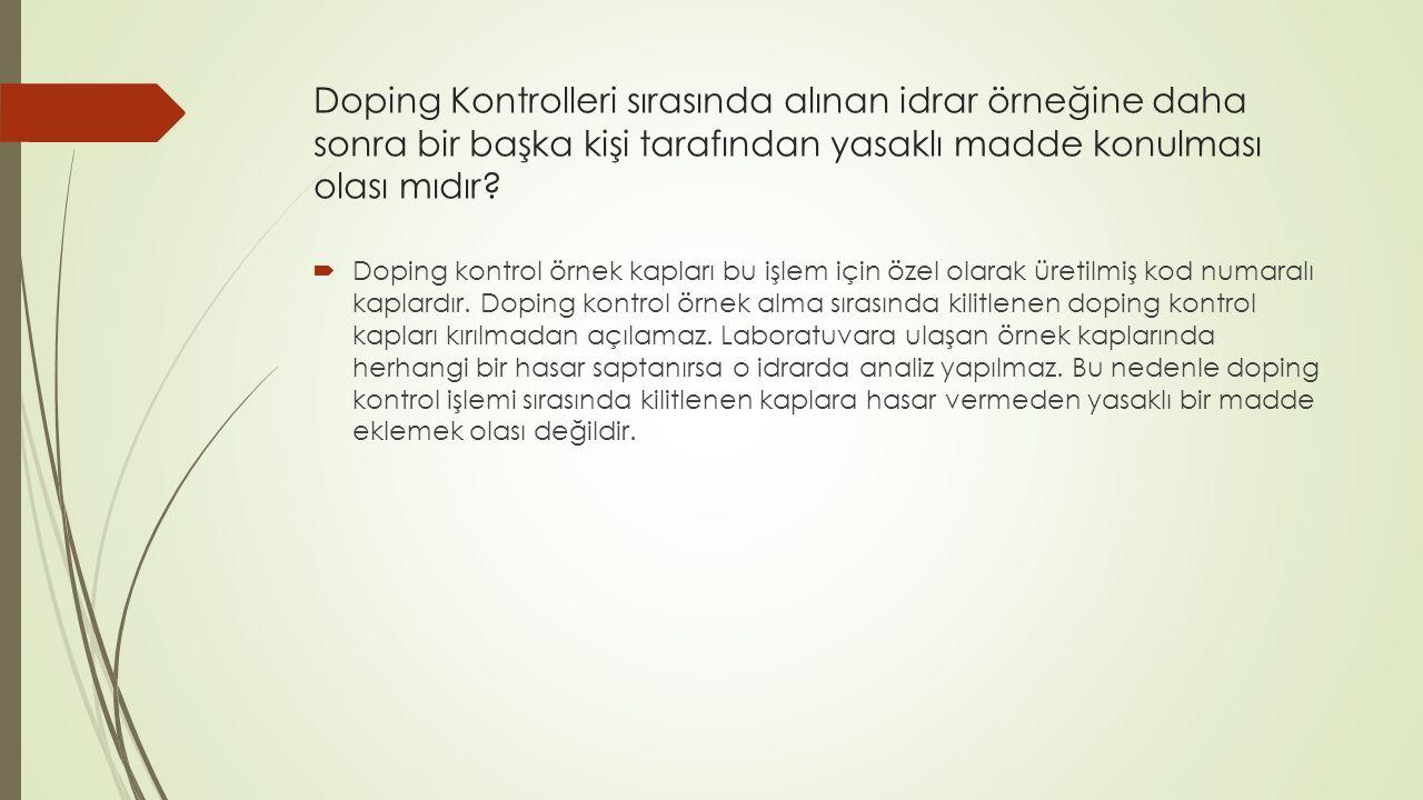Doping Kontrolleri sırasında alınan idrar örneğine daha sonra bir başka kişi tarafından yasaklı madde konulması olası mıdır.