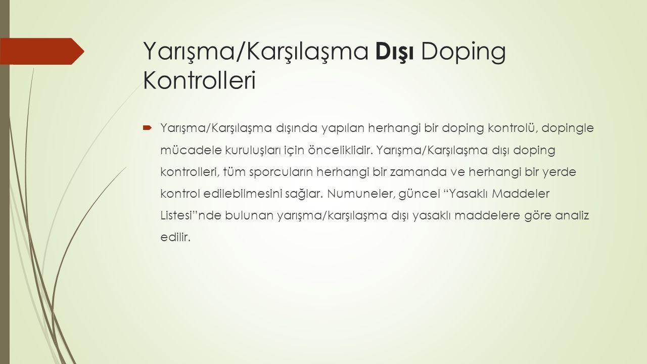 Yarışma/Karşılaşma Dışı Doping Kontrolleri  Yarışma/Karşılaşma dışında yapılan herhangi bir doping kontrolü, dopingle mücadele kuruluşları için önceliklidir.