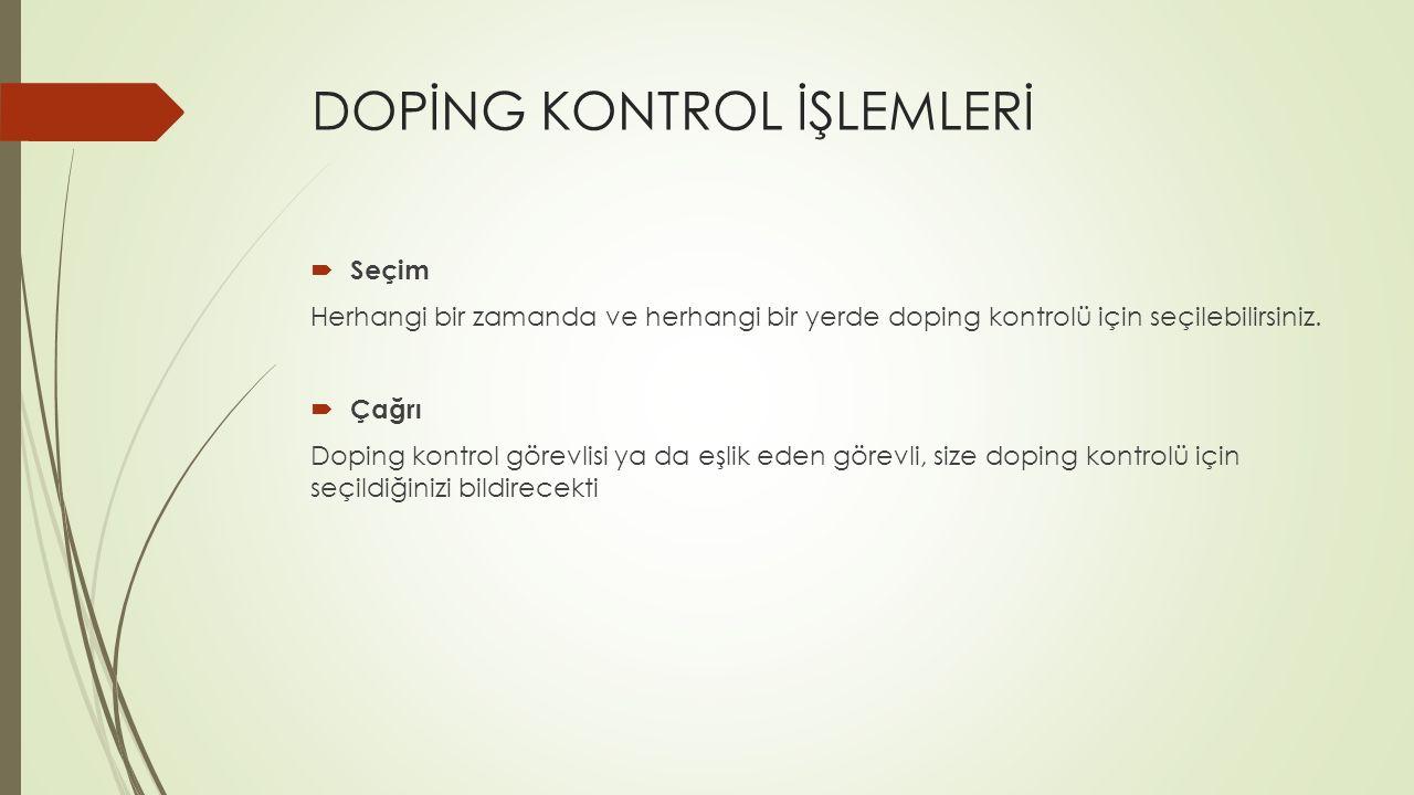 DOPİNG KONTROL İŞLEMLERİ  Seçim Herhangi bir zamanda ve herhangi bir yerde doping kontrolü için seçilebilirsiniz.