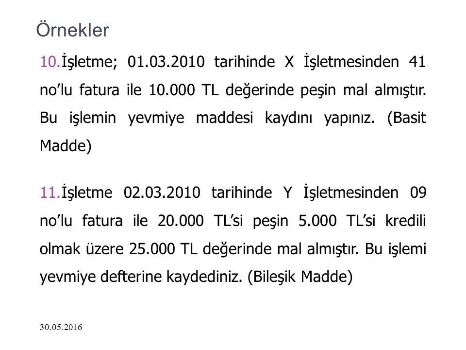 Örnekler 10.İşletme; 01.03.2010 tarihinde X İşletmesinden 41 no'lu fatura ile 10.000 TL değerinde peşin mal almıştır. Bu işlemin yevmiye maddesi kaydı