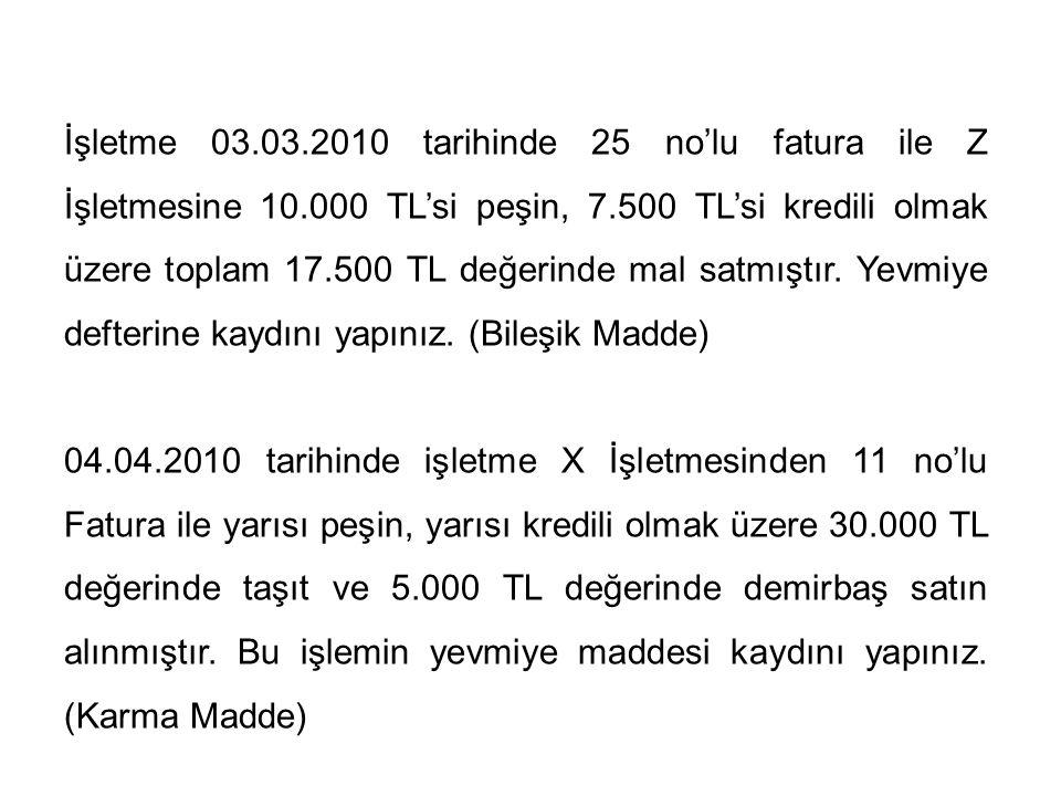 26 İşletme 03.03.2010 tarihinde 25 no'lu fatura ile Z İşletmesine 10.000 TL'si peşin, 7.500 TL'si kredili olmak üzere toplam 17.500 TL değerinde mal s