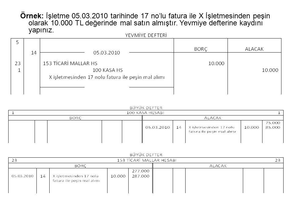 Örnek: İşletme 05.03.2010 tarihinde 17 no'lu fatura ile X İşletmesinden peşin olarak 10.000 TL değerinde mal satın almıştır. Yevmiye defterine kaydını