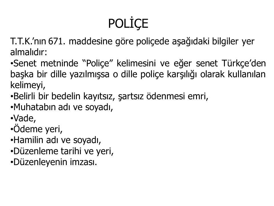 """POLİÇE T.T.K.'nın 671. maddesine göre poliçede aşağıdaki bilgiler yer almalıdır: Senet metninde """"Poliçe"""" kelimesini ve eğer senet Türkçe'den başka bir"""