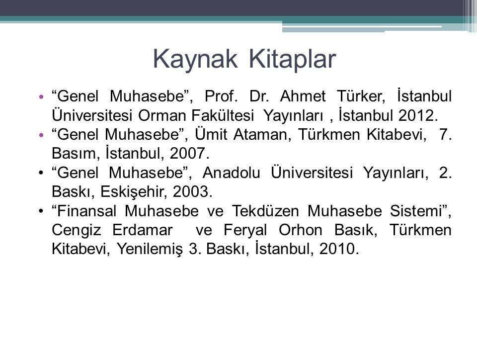 """Kaynak Kitaplar """"Genel Muhasebe"""", Prof. Dr. Ahmet Türker, İstanbul Üniversitesi Orman Fakültesi Yayınları, İstanbul 2012. """"Genel Muhasebe"""", Ümit Atama"""