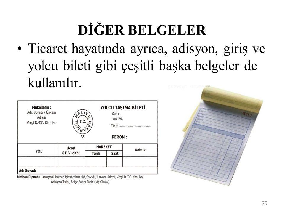 25 DİĞER BELGELER Ticaret hayatında ayrıca, adisyon, giriş ve yolcu bileti gibi çeşitli başka belgeler de kullanılır.