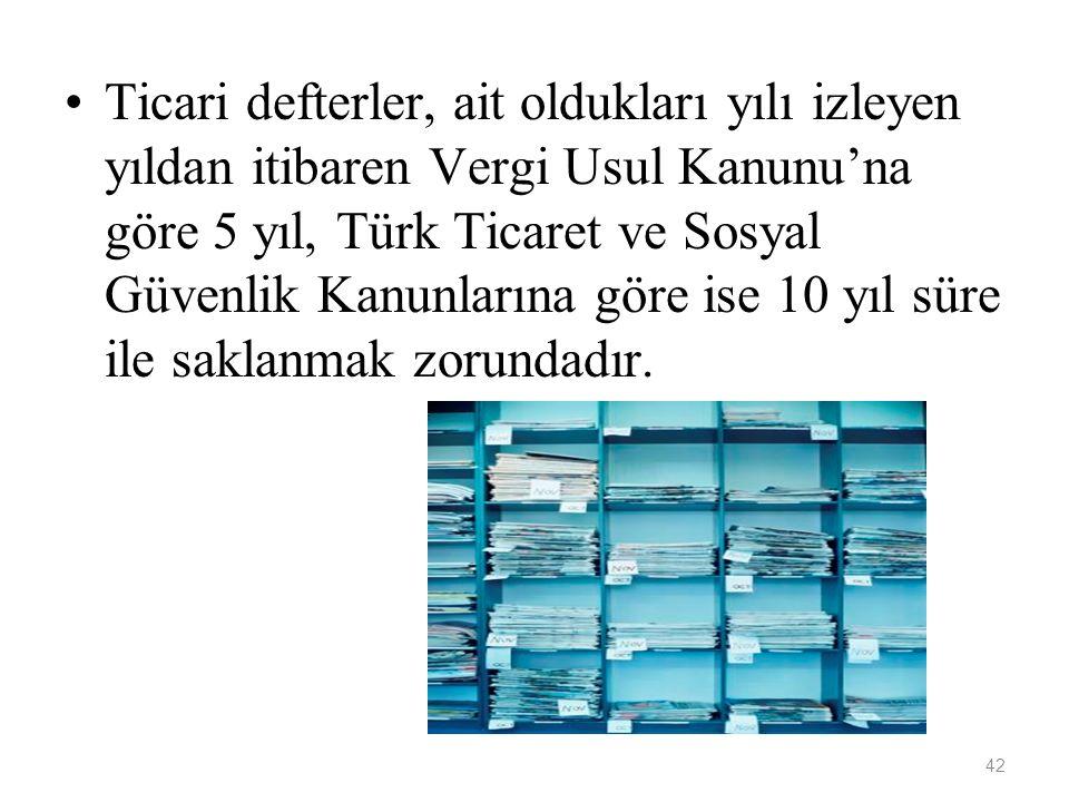 42 Ticari defterler, ait oldukları yılı izleyen yıldan itibaren Vergi Usul Kanunu'na göre 5 yıl, Türk Ticaret ve Sosyal Güvenlik Kanunlarına göre ise 10 yıl süre ile saklanmak zorundadır.