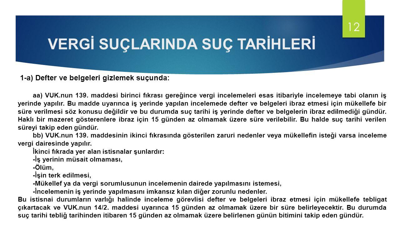 VERGİ SUÇLARINDA SUÇ TARİHLERİ 1-a) Defter ve belgeleri gizlemek suçunda: aa) VUK.nun 139.