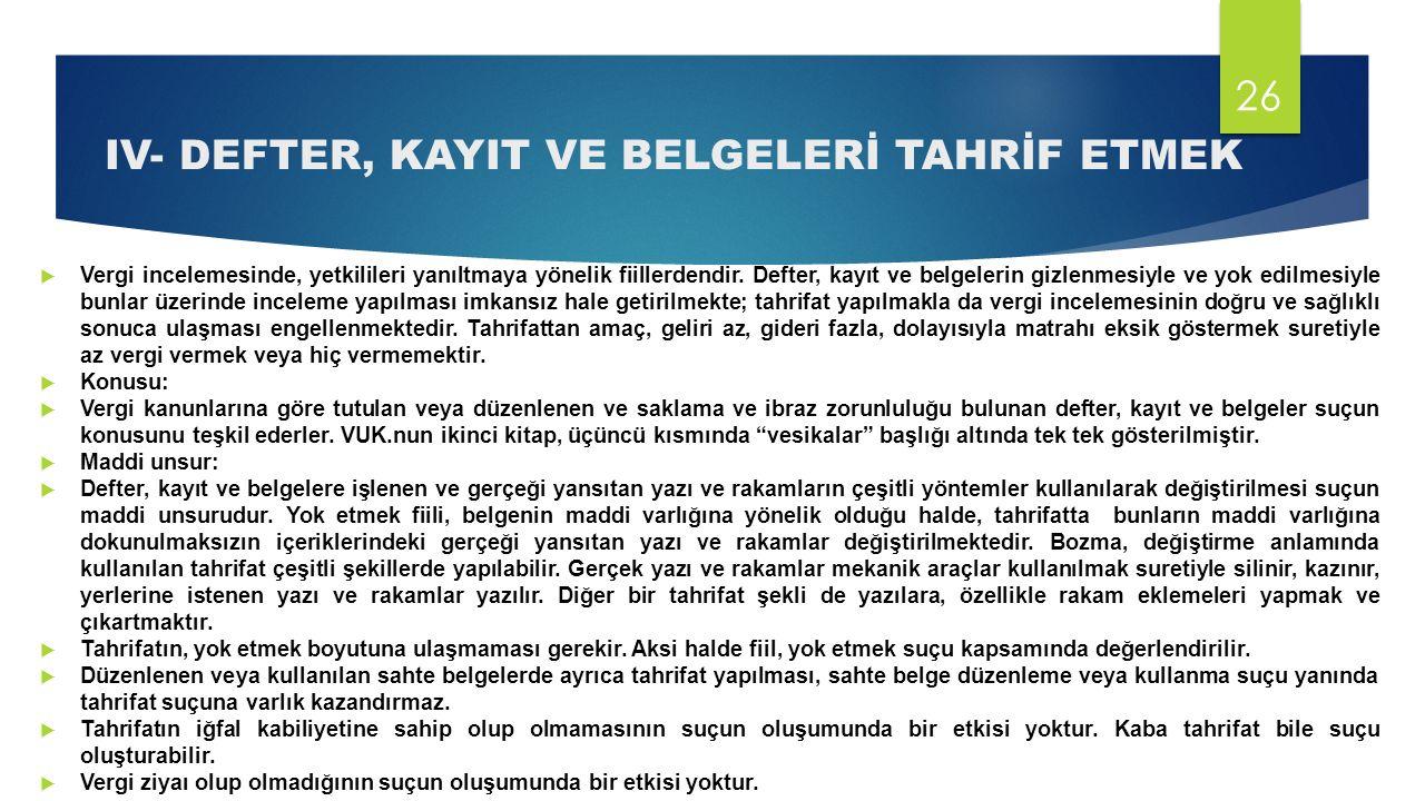 IV- DEFTER, KAYIT VE BELGELERİ TAHRİF ETMEK  Vergi incelemesinde, yetkilileri yanıltmaya yönelik fiillerdendir.