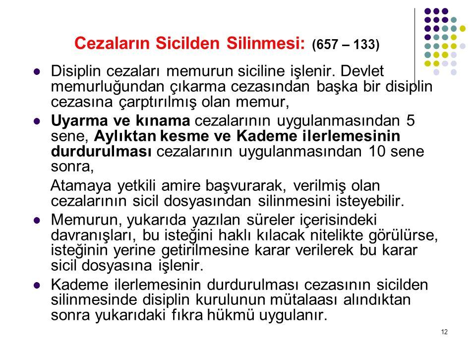 12 Cezaların Sicilden Silinmesi: (657 – 133) Disiplin cezaları memurun siciline işlenir. Devlet memurluğundan çıkarma cezasından başka bir disiplin ce