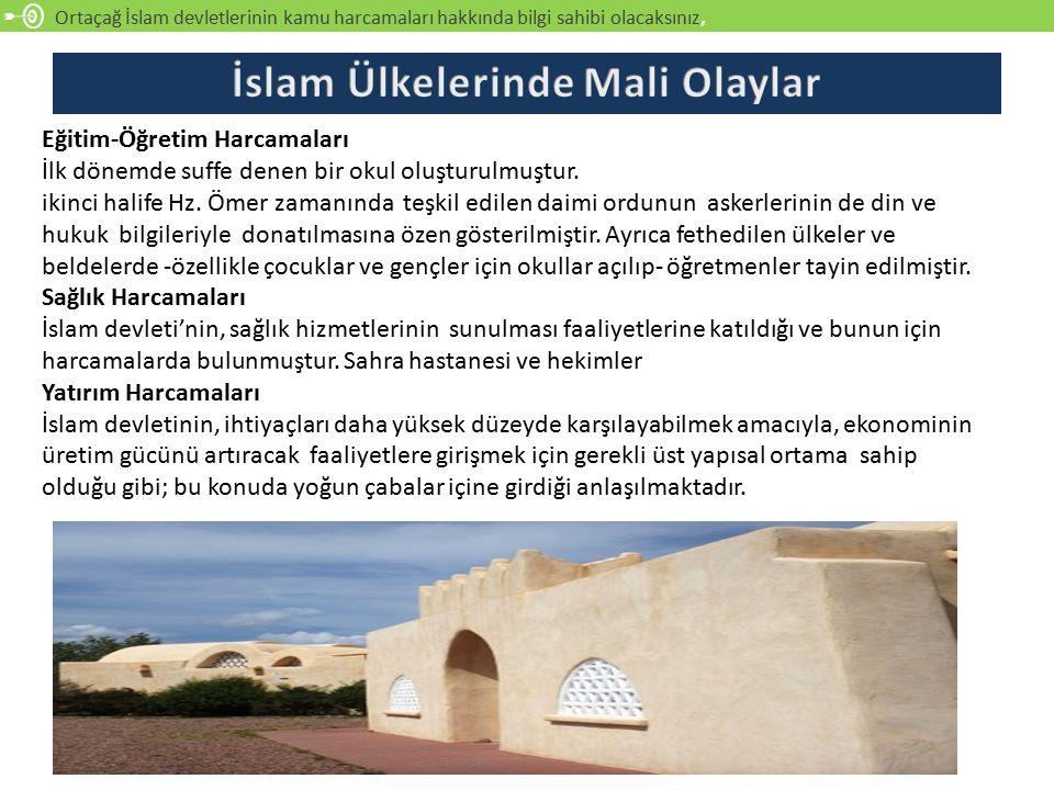 Ortaçağ İslam devletlerinin kamu harcamaları hakkında bilgi sahibi olacaksınız, Eğitim-Öğretim Harcamaları İlk dönemde suffe denen bir okul oluşturulmuştur.