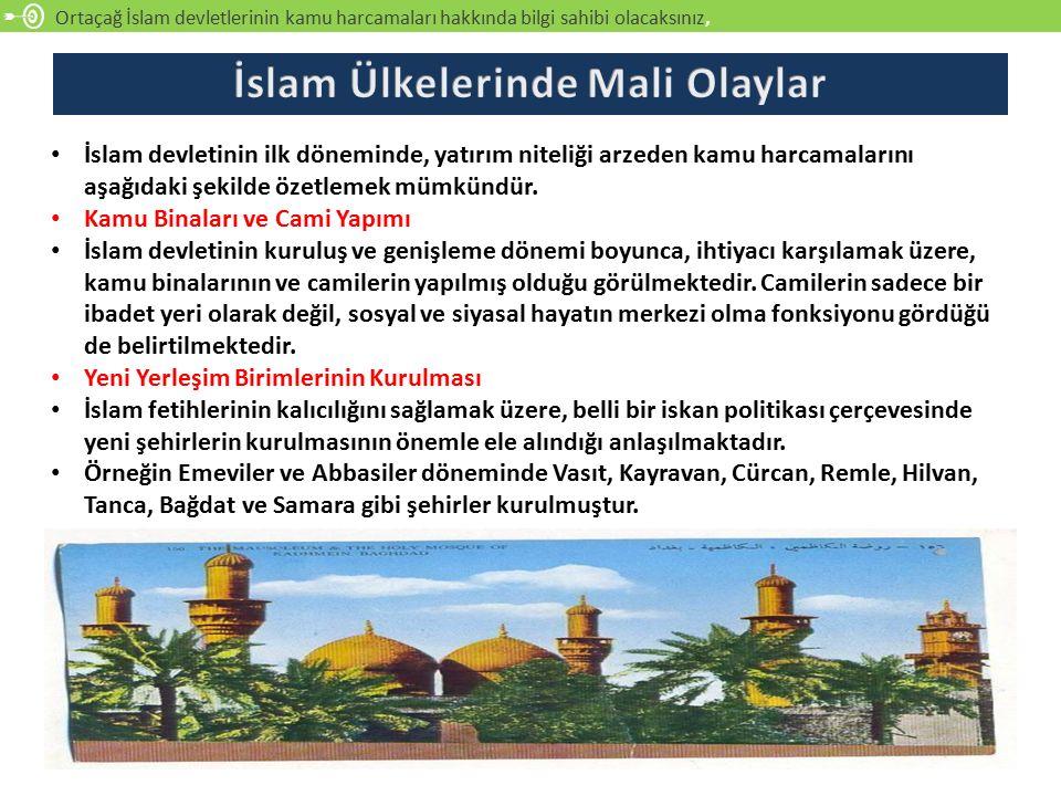 Ortaçağ İslam devletlerinin kamu harcamaları hakkında bilgi sahibi olacaksınız, İslam devletinin ilk döneminde, yatırım niteliği arzeden kamu harcamalarını aşağıdaki şekilde özetlemek mümkündür.