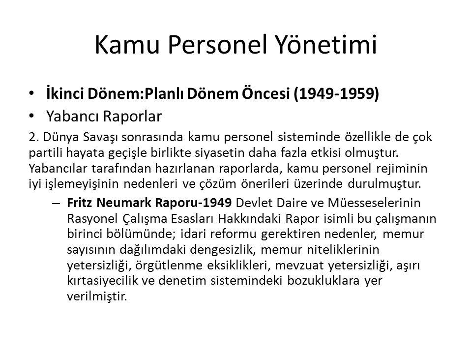 Kamu Personel Yönetimi İkinci Dönem:Planlı Dönem Öncesi (1949-1959) Yabancı Raporlar 2. Dünya Savaşı sonrasında kamu personel sisteminde özellikle de