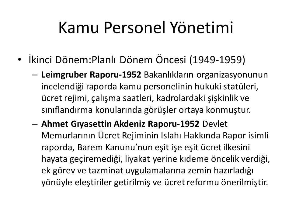 Kamu Personel Yönetimi İkinci Dönem:Planlı Dönem Öncesi (1949-1959) – Leimgruber Raporu-1952 Bakanlıkların organizasyonunun incelendiği raporda kamu p