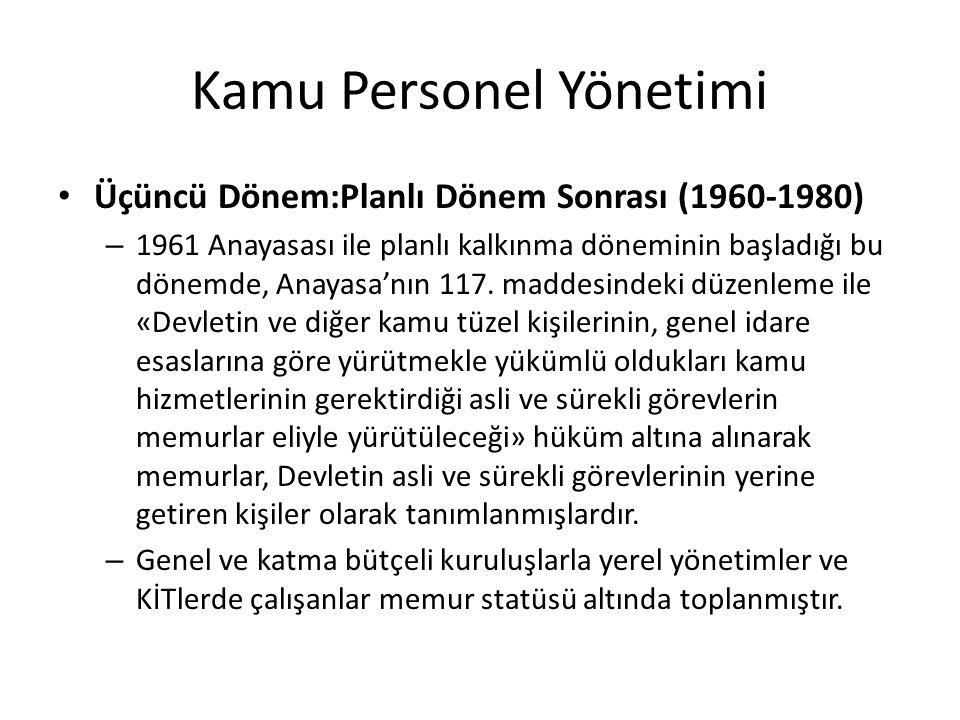 Kamu Personel Yönetimi Üçüncü Dönem:Planlı Dönem Sonrası (1960-1980) – 1961 Anayasası ile planlı kalkınma döneminin başladığı bu dönemde, Anayasa'nın