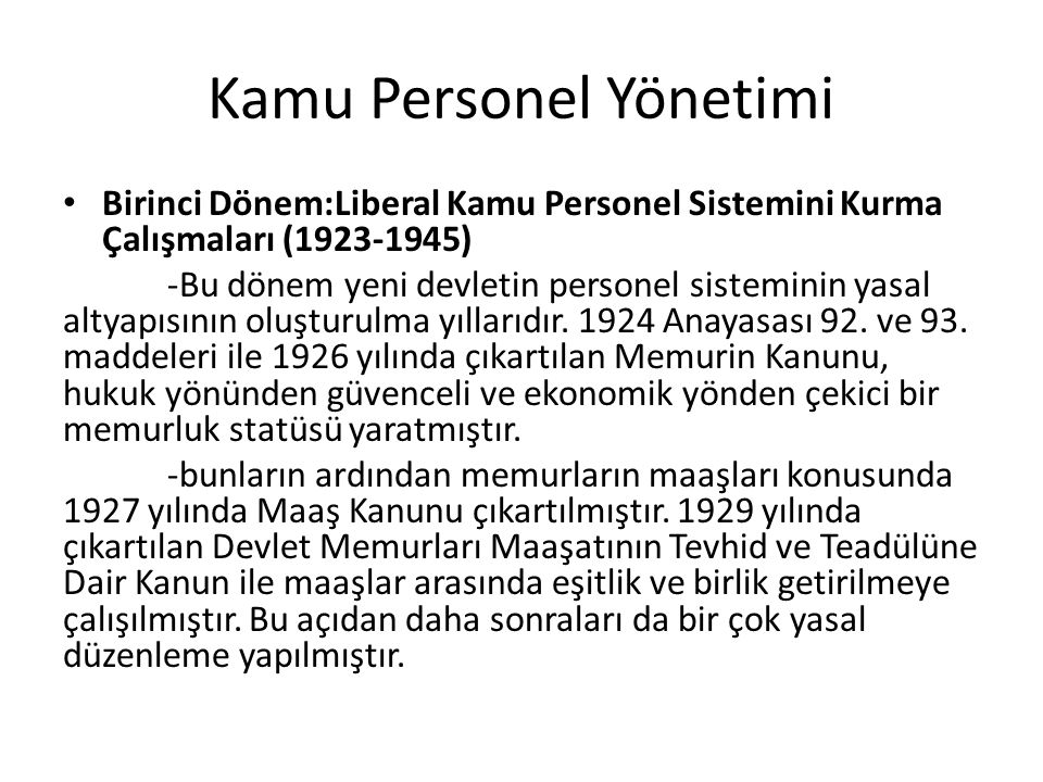 Kamu Personel Yönetimi Birinci Dönem:Liberal Kamu Personel Sistemini Kurma Çalışmaları (1923-1945) -Bu dönem yeni devletin personel sisteminin yasal a