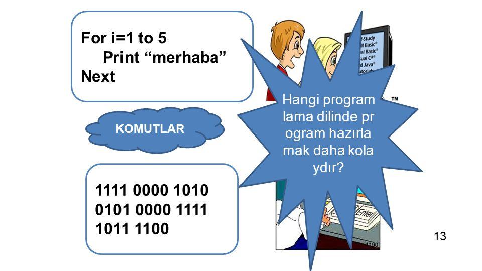 "For i=1 to 5 Print ""merhaba"" Next 1111 0000 1010 0101 0000 1111 1011 1100 KOMUTLAR Hangi program lama dilinde pr ogram hazırla mak daha kola ydır? 13"