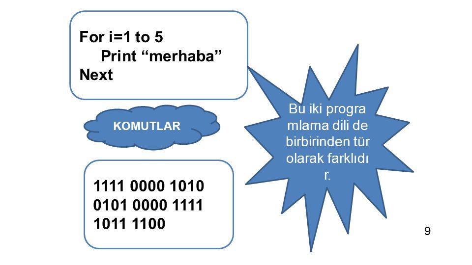 """For i=1 to 5 Print """"merhaba"""" Next 1111 0000 1010 0101 0000 1111 1011 1100 KOMUTLAR Bu iki progra mlama dili de birbirinden tür olarak farklıdı r. 9"""