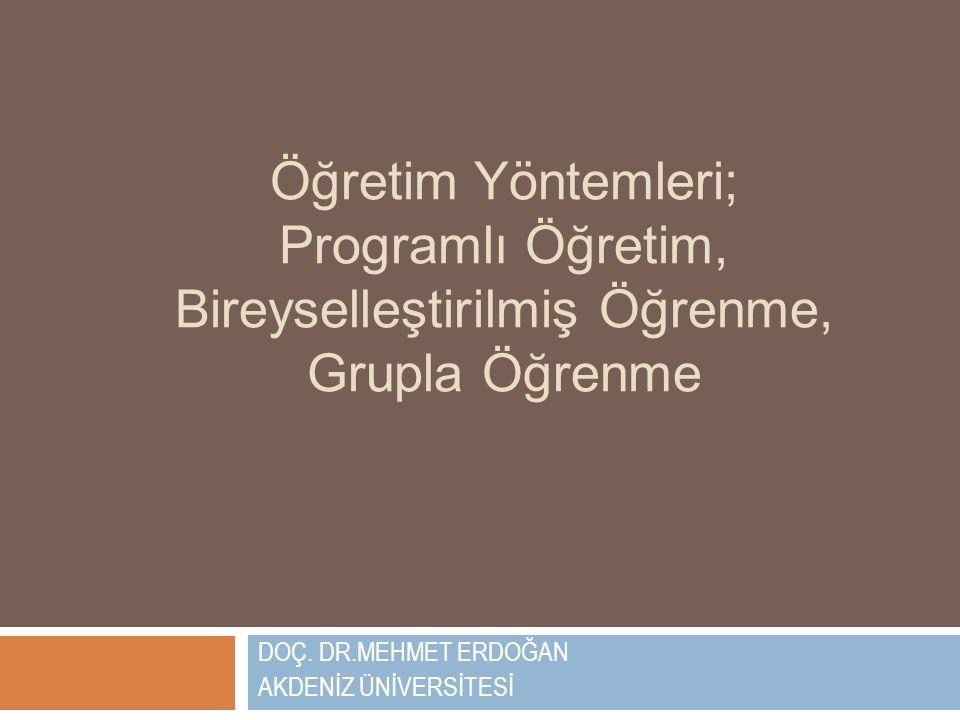 Öğretim Yöntemleri; Programlı Öğretim, Bireyselleştirilmiş Öğrenme, Grupla Öğrenme DOÇ.