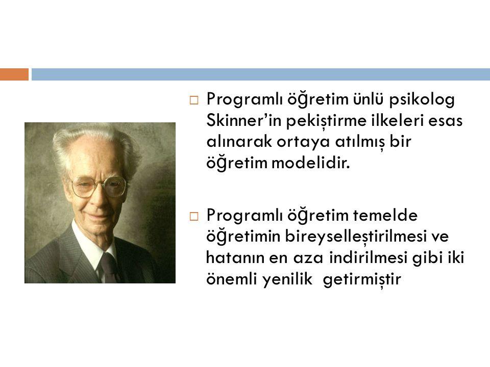  Programlı ö ğ retim ünlü psikolog Skinner'in pekiştirme ilkeleri esas alınarak ortaya atılmış bir ö ğ retim modelidir.