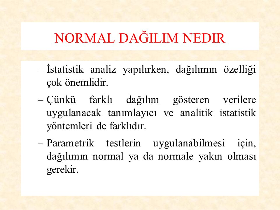 NORMAL DAĞILIM NEDIR –İstatistik analiz yapılırken, dağılımın özelliği çok önemlidir.
