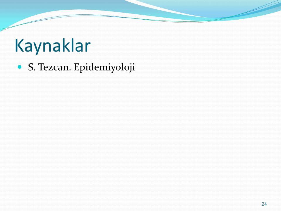 Kaynaklar 24 S. Tezcan. Epidemiyoloji
