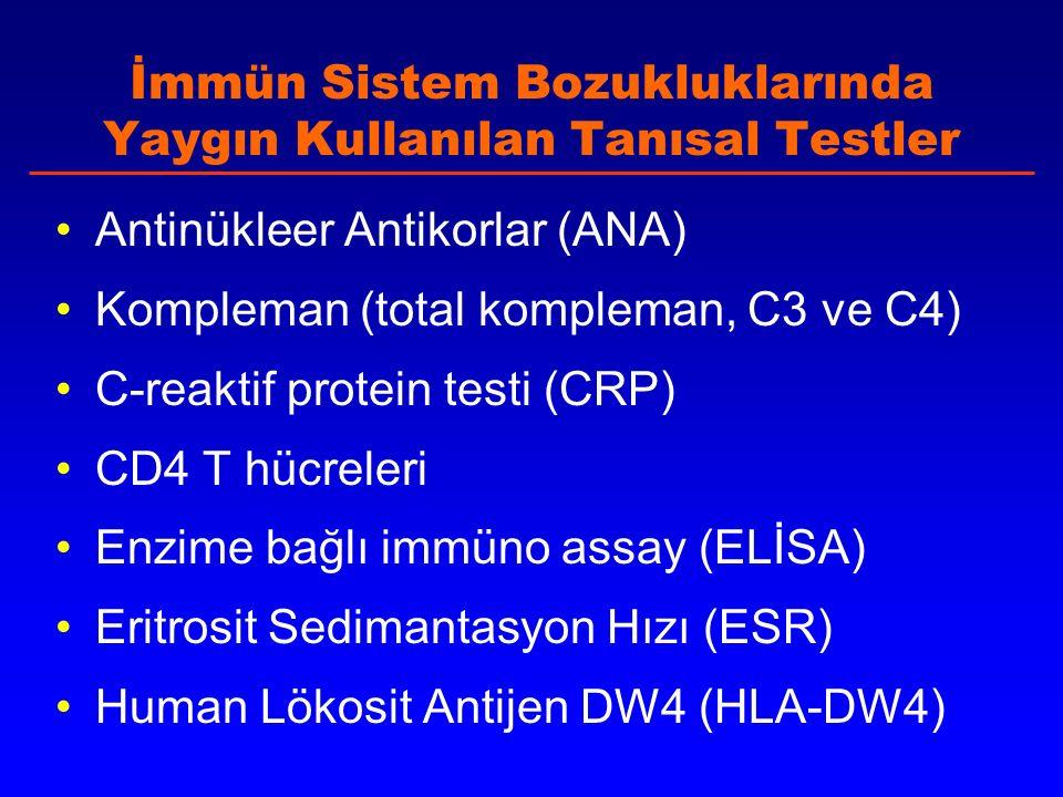İmmün Sistem Bozukluklarında Yaygın Kullanılan Tanısal Testler Antinükleer Antikorlar (ANA) Kompleman (total kompleman, C3 ve C4) C-reaktif protein testi (CRP) CD4 T hücreleri Enzime bağlı immüno assay (ELİSA) Eritrosit Sedimantasyon Hızı (ESR) Human Lökosit Antijen DW4 (HLA-DW4)
