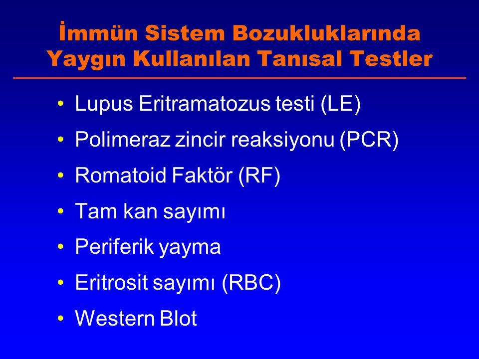 İmmün Sistem Bozukluklarında Yaygın Kullanılan Tanısal Testler Lupus Eritramatozus testi (LE) Polimeraz zincir reaksiyonu (PCR) Romatoid Faktör (RF) Tam kan sayımı Periferik yayma Eritrosit sayımı (RBC) Western Blot