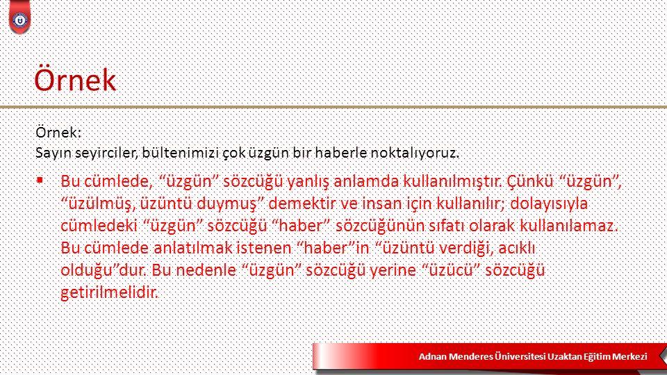 Adnan Menderes Üniversitesi Uzaktan Eğitim Merkezi Örnek  Bu cümlede, üzgün sözcüğü yanlış anlamda kullanılmıştır.