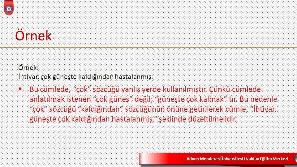 Adnan Menderes Üniversitesi Uzaktan Eğitim Merkezi Örnek  Bu cümlede, çok sözcüğü yanlış yerde kullanılmıştır.
