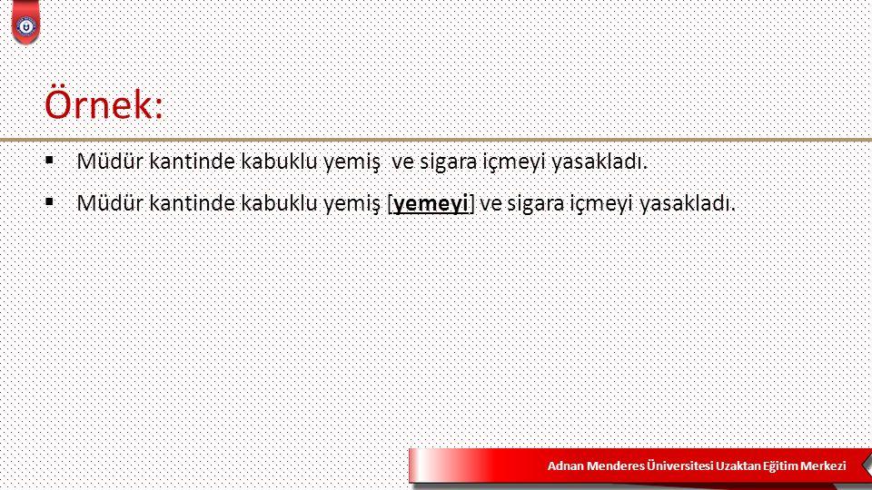 Adnan Menderes Üniversitesi Uzaktan Eğitim Merkezi Örnek:  Müdür kantinde kabuklu yemiş ve sigara içmeyi yasakladı.